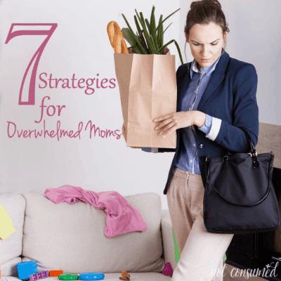 7 Strategies for Overwhelmed Moms