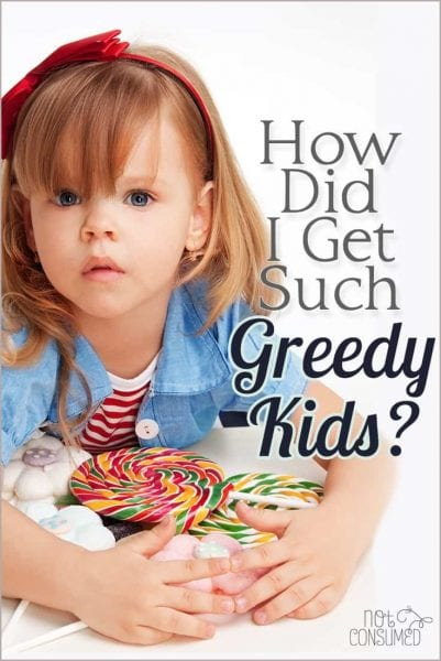 Do you ever wonder how your kids became so greedy? In today's me-first culture, greedy kids are the norm, but it doesn't have to be that way. There is an intervention!