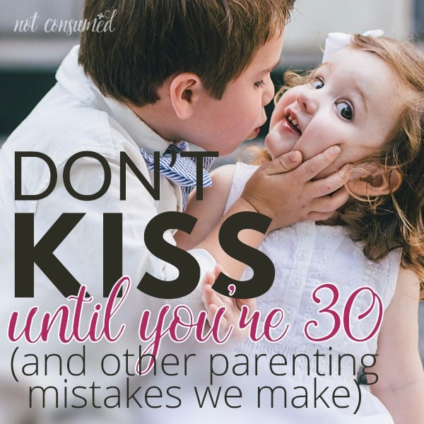 Don't kiss until you're 30 (and other parenting mistakes)