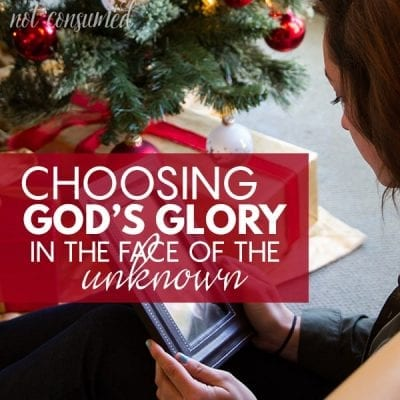 Choosing God's glory in the face of the unknown
