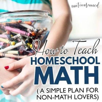 How to Teach Homeschool Math (A Simple Plan for Non-Math Lovers)