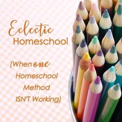 Eclectic Homeschool (When One Homeschool Method Isn't Working)