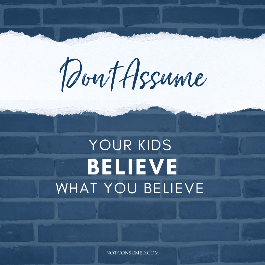 don't assume your kids believe what you believe