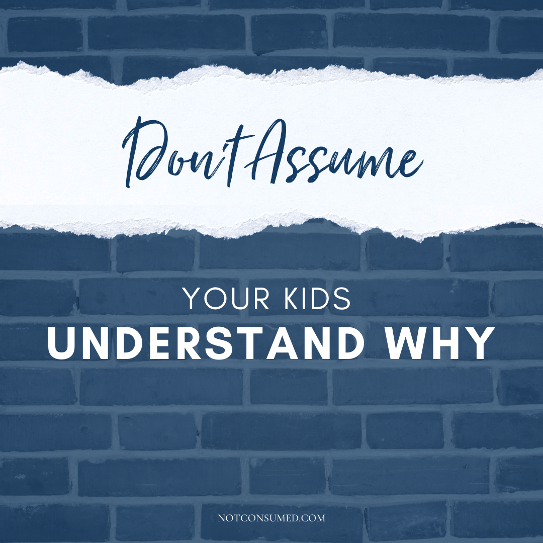 don't assume your kids understand why