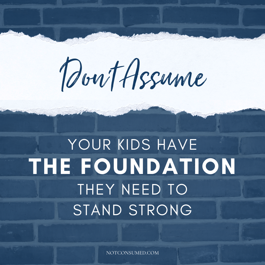 don't assume your kids have the foundation they need to stand strong