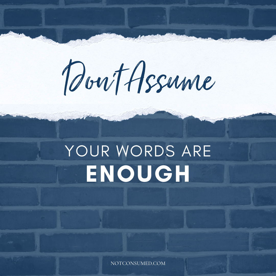 don't assume your words are enough