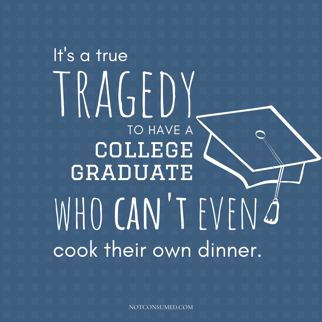 teaching responsibility it's a true tragedy to have a graduate who can't even cook their own dinner