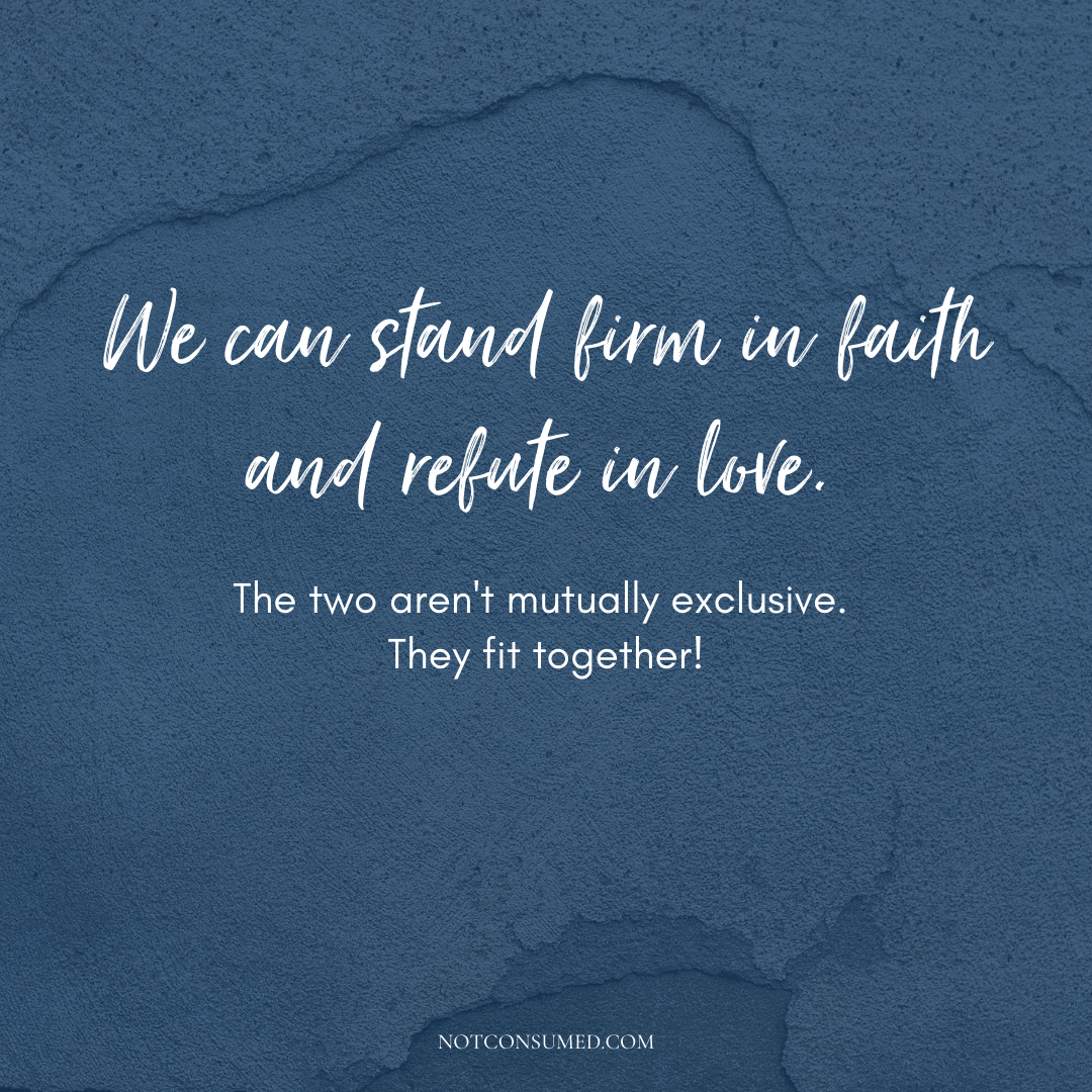we can Stand Firm in faith and refute in love