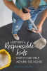lazy kids and responsible kids how to get help around the house